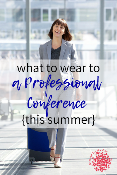 What to Wear to A Professional Conference this summer