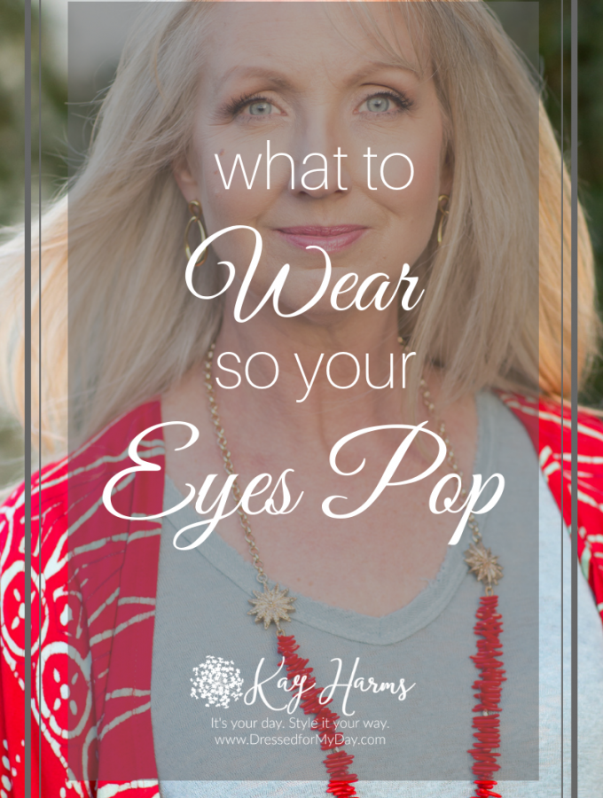 What to Wear so Your Eyes Pop