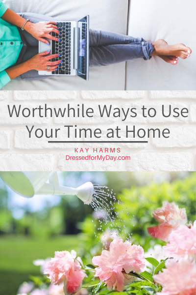 Worthwhile Ways to Use Your Time at Home