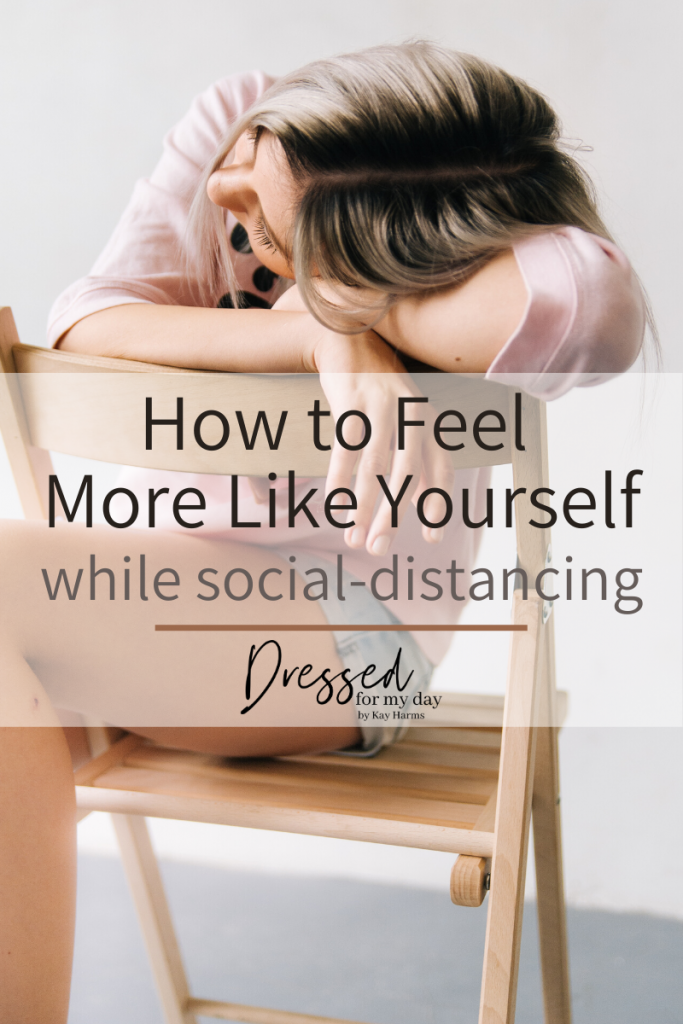 How to Feel More Like Yourself while social distancing
