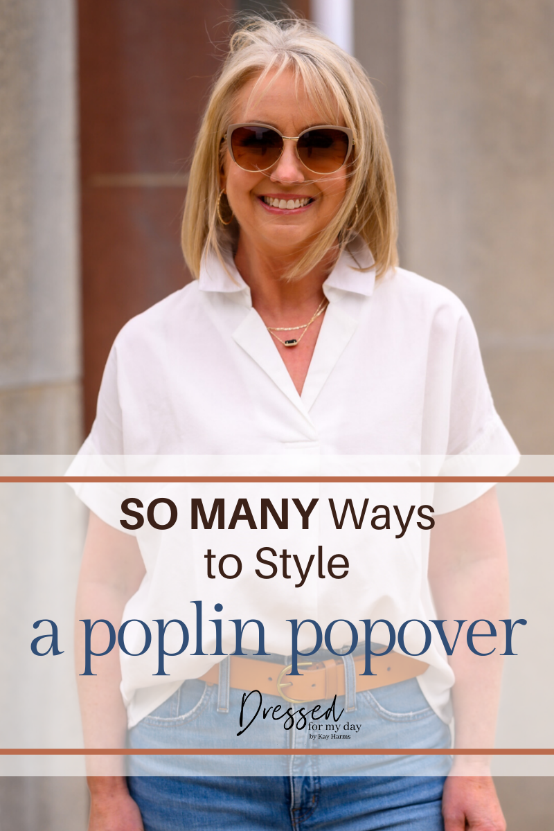 SO MANY Ways to Style a Poplin Popover - Kay Harms of Dressed for My Day shares multiple ways to wear a classic shirt