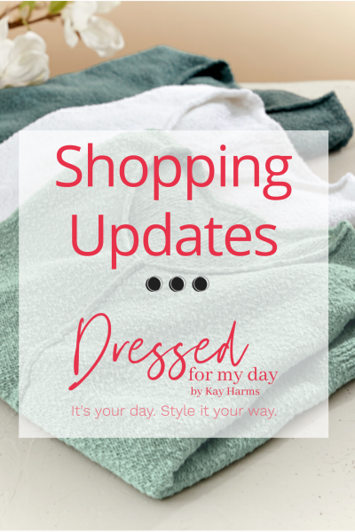 Shopping Updates at Dressed for My Day