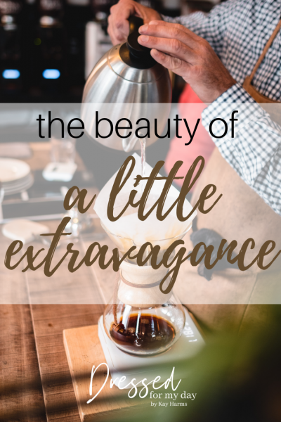the beauty of a Little Extravagance
