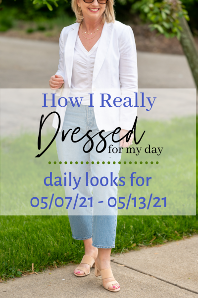 How I really Dressed for My Day 05/07/21 - 05/13/21