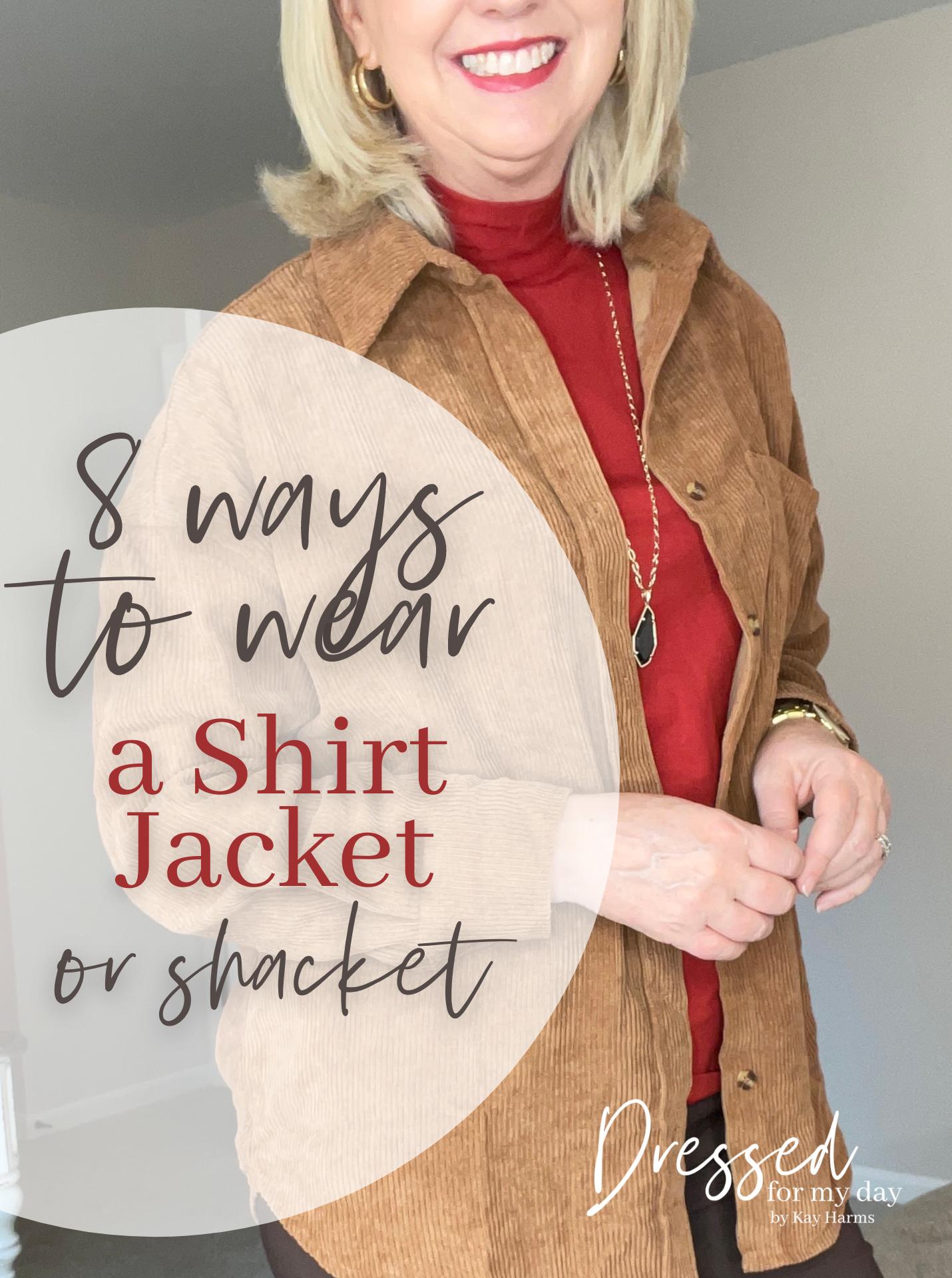 8 Ways to Wear a Shirt Jacket